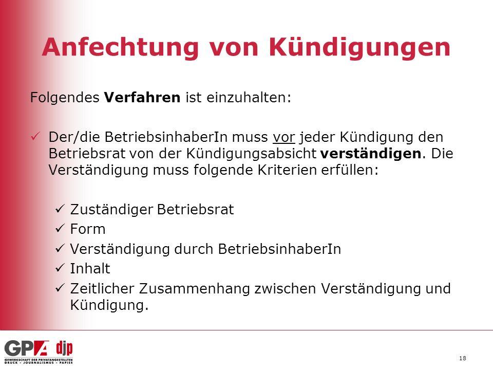 18 Anfechtung von Kündigungen Folgendes Verfahren ist einzuhalten: Der/die BetriebsinhaberIn muss vor jeder Kündigung den Betriebsrat von der Kündigun