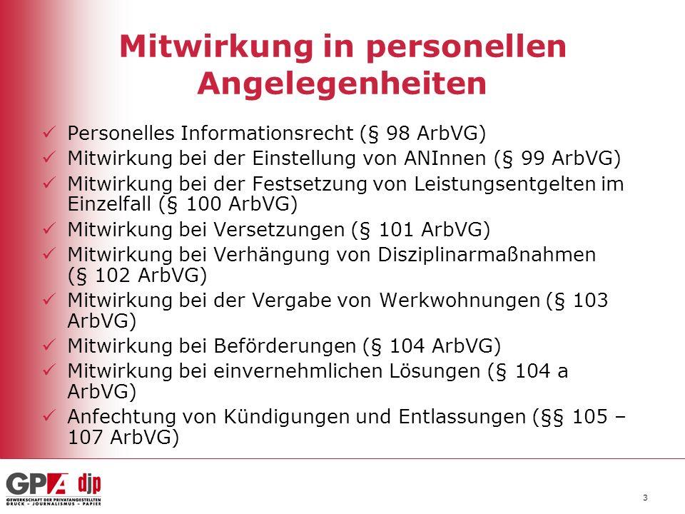 3 Mitwirkung in personellen Angelegenheiten Personelles Informationsrecht (§ 98 ArbVG) Mitwirkung bei der Einstellung von ANInnen (§ 99 ArbVG) Mitwirk