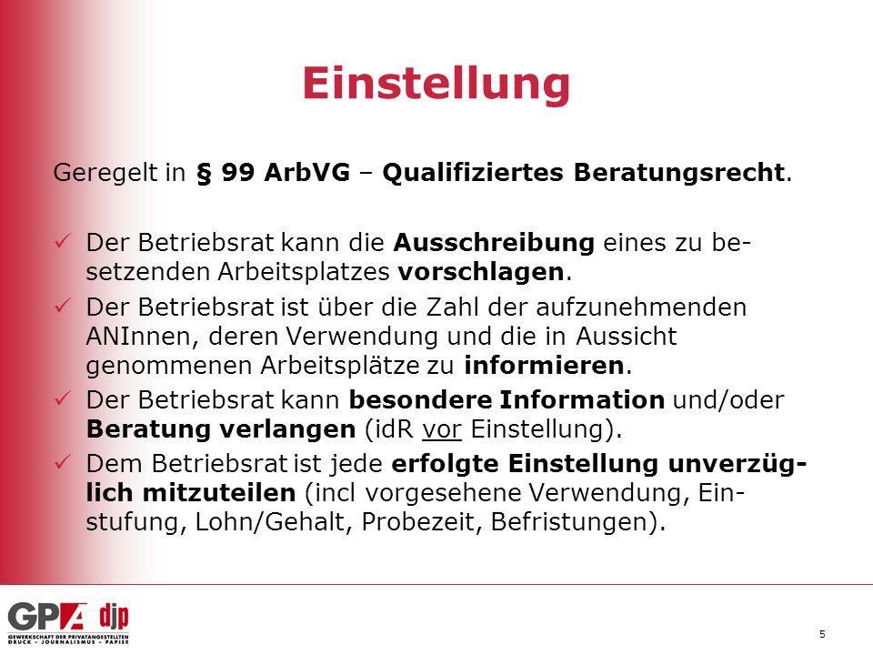 5 Einstellung Geregelt in § 99 ArbVG – Qualifiziertes Beratungsrecht. Der Betriebsrat kann die Ausschreibung eines zu be- setzenden Arbeitsplatzes vor