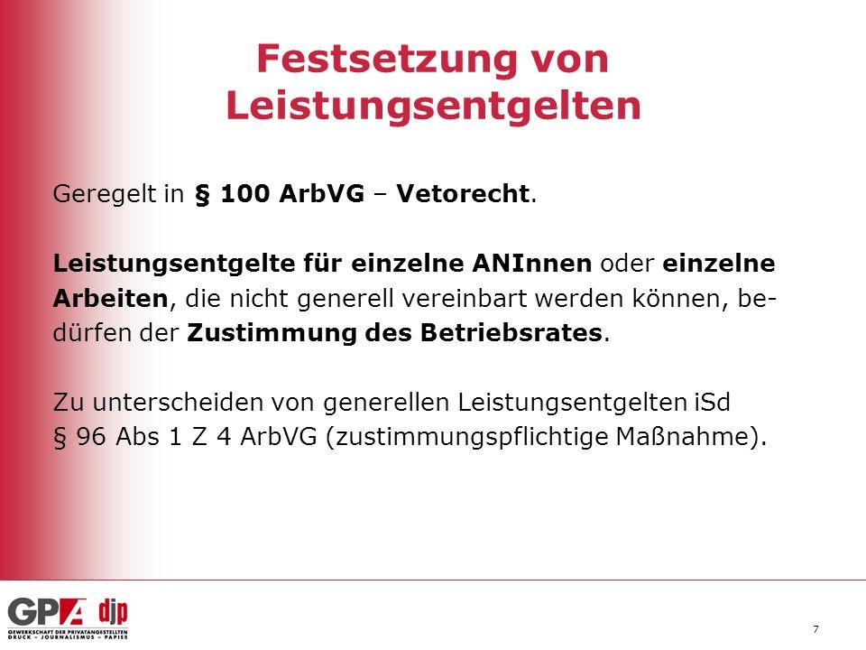 7 Festsetzung von Leistungsentgelten Geregelt in § 100 ArbVG – Vetorecht. Leistungsentgelte für einzelne ANInnen oder einzelne Arbeiten, die nicht gen