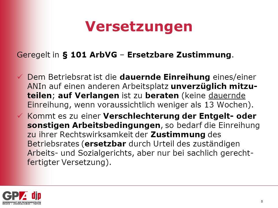 8 Versetzungen Geregelt in § 101 ArbVG – Ersetzbare Zustimmung. Dem Betriebsrat ist die dauernde Einreihung eines/einer ANIn auf einen anderen Arbeits