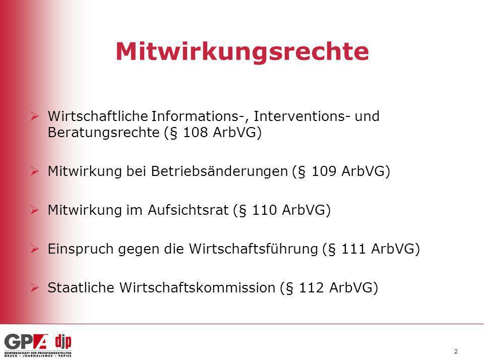 2 Mitwirkungsrechte Wirtschaftliche Informations-, Interventions- und Beratungsrechte (§ 108 ArbVG) Mitwirkung bei Betriebsänderungen (§ 109 ArbVG) Mi