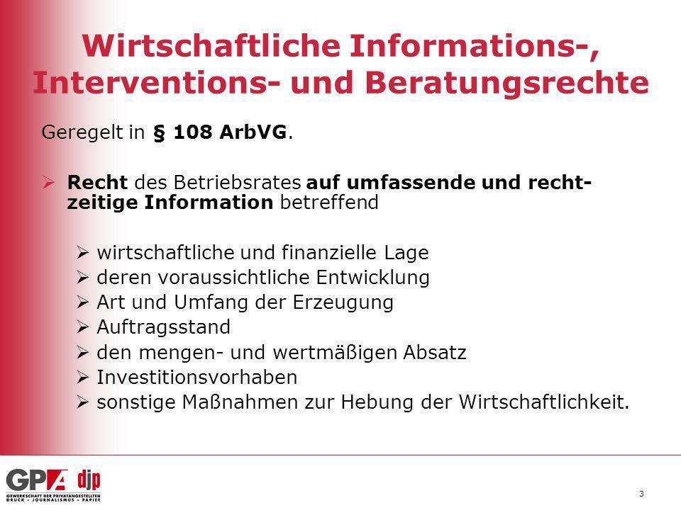 3 Wirtschaftliche Informations-, Interventions- und Beratungsrechte Geregelt in § 108 ArbVG. Recht des Betriebsrates auf umfassende und recht- zeitige