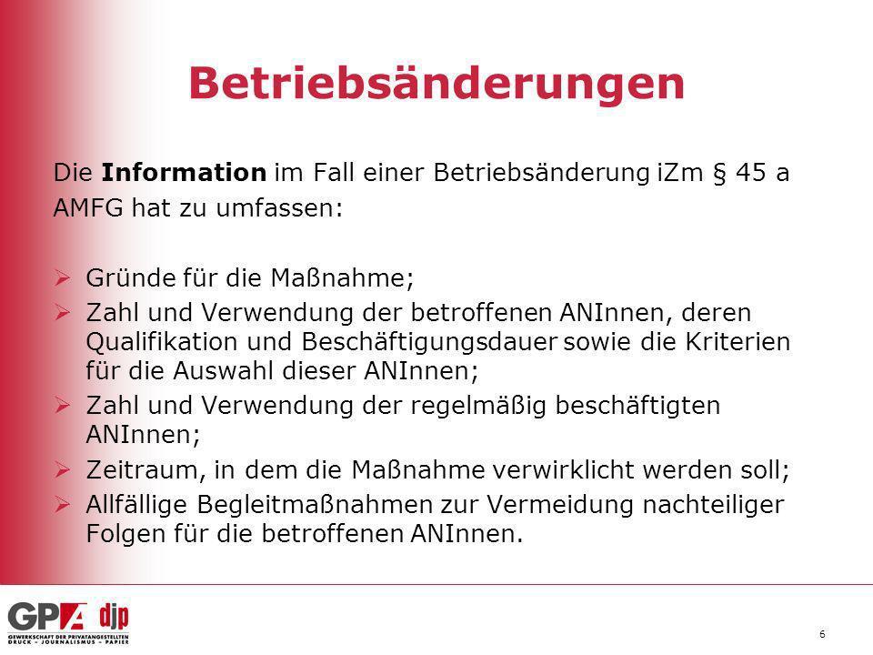 6 Betriebsänderungen Die Information im Fall einer Betriebsänderung iZm § 45 a AMFG hat zu umfassen: Gründe für die Maßnahme; Zahl und Verwendung der
