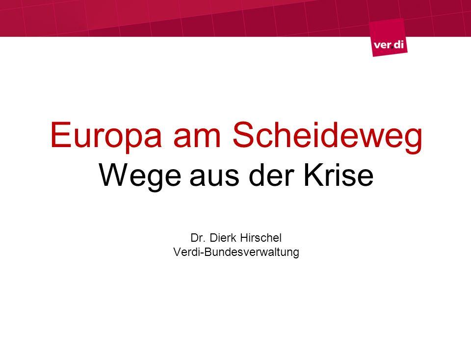 Europa am Scheideweg Wege aus der Krise Dr. Dierk Hirschel Verdi-Bundesverwaltung