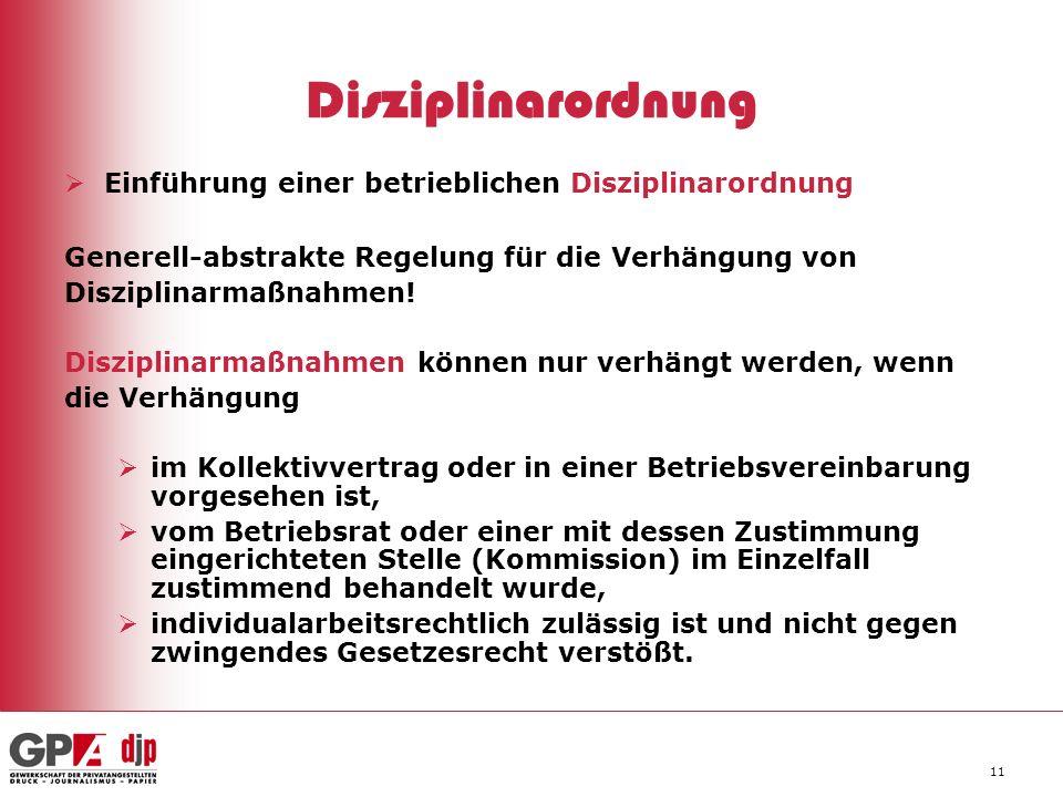 11 Disziplinarordnung Einführung einer betrieblichen Disziplinarordnung Generell-abstrakte Regelung für die Verhängung von Disziplinarmaßnahmen! Diszi
