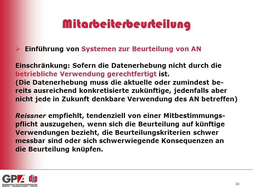 20 Mitarbeiterbeurteilung Einführung von Systemen zur Beurteilung von AN Einschränkung: Sofern die Datenerhebung nicht durch die betriebliche Verwendu