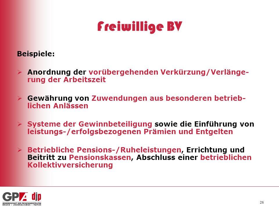 26 Freiwillige BV Beispiele: Anordnung der vorübergehenden Verkürzung/Verlänge- rung der Arbeitszeit Gewährung von Zuwendungen aus besonderen betrieb-