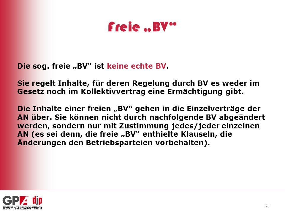 28 Freie BV Die sog. freie BV ist keine echte BV. Sie regelt Inhalte, für deren Regelung durch BV es weder im Gesetz noch im Kollektivvertrag eine Erm