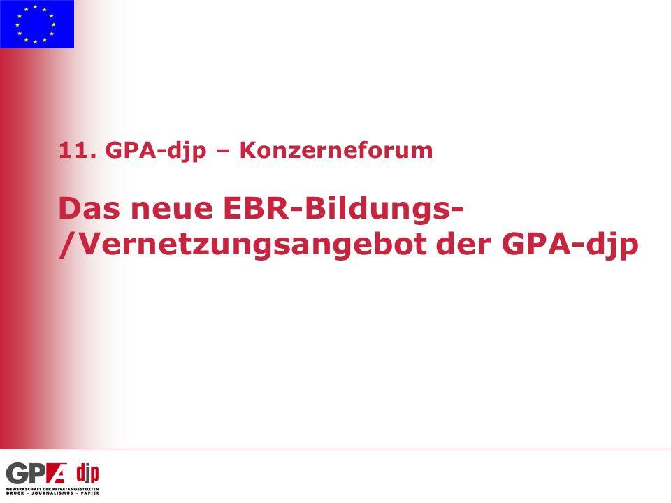 11. GPA-djp – Konzerneforum Das neue EBR-Bildungs- /Vernetzungsangebot der GPA-djp
