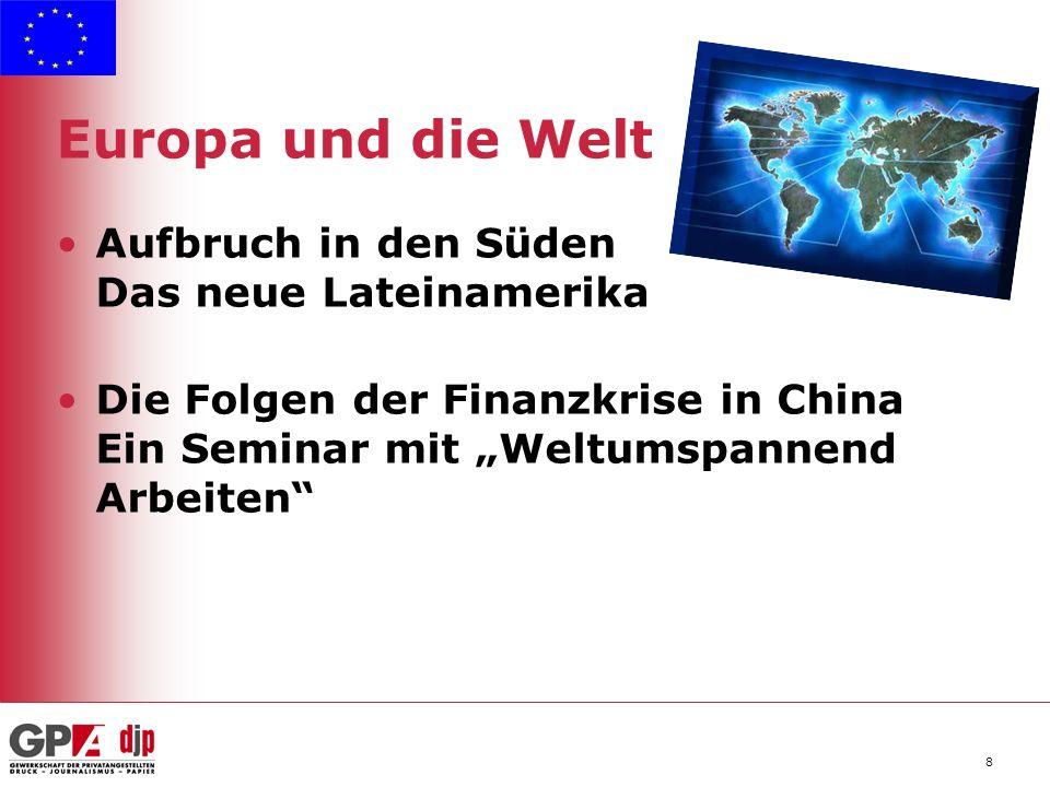 8 Europa und die Welt Aufbruch in den Süden Das neue Lateinamerika Die Folgen der Finanzkrise in China Ein Seminar mit Weltumspannend Arbeiten