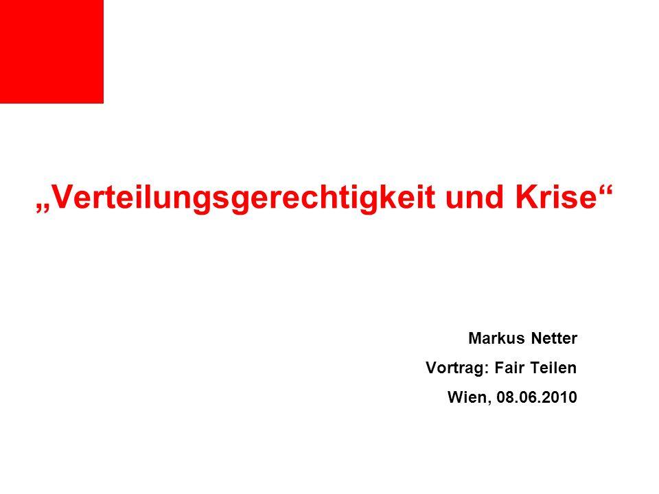 Verteilungsgerechtigkeit und Krise Markus Netter Vortrag: Fair Teilen Wien, 08.06.2010