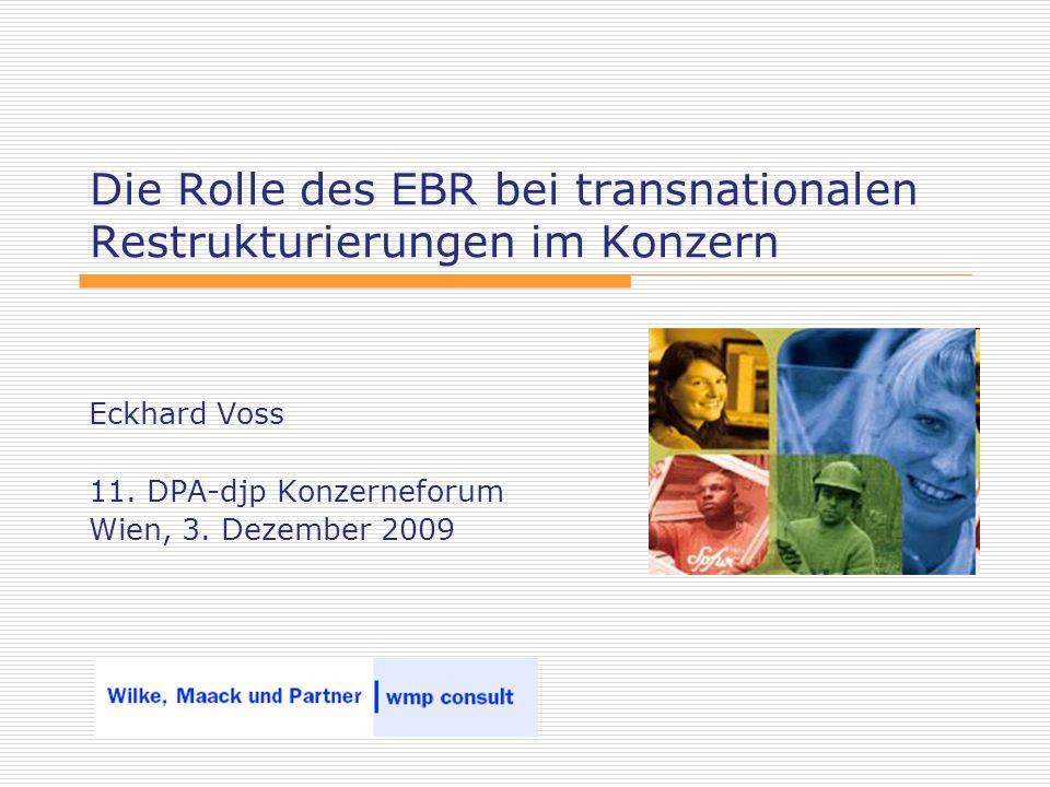 Die Rolle des EBR bei transnationalen Restrukturierungen im Konzern Eckhard Voss 11. DPA-djp Konzerneforum Wien, 3. Dezember 2009