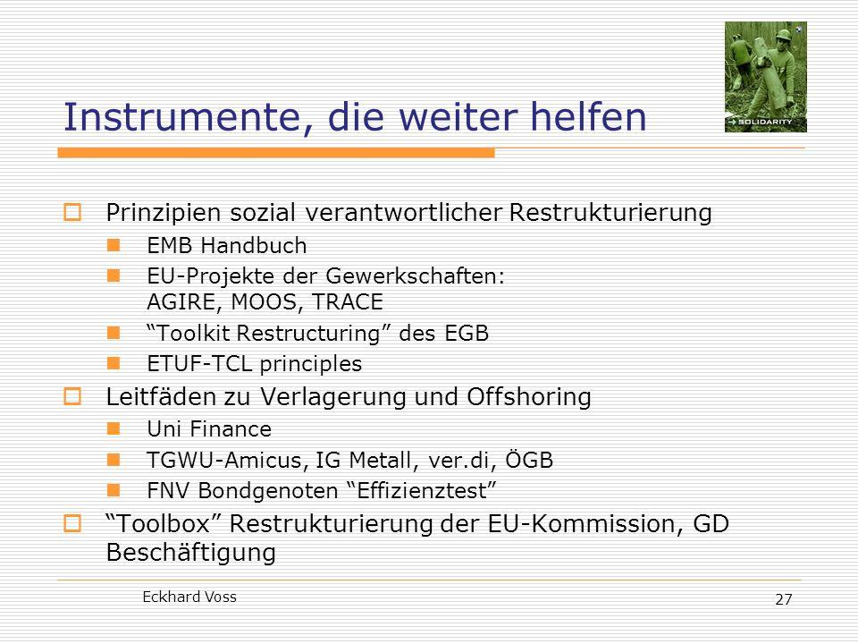 Eckhard Voss 27 Instrumente, die weiter helfen Prinzipien sozial verantwortlicher Restrukturierung EMB Handbuch EU-Projekte der Gewerkschaften: AGIRE,