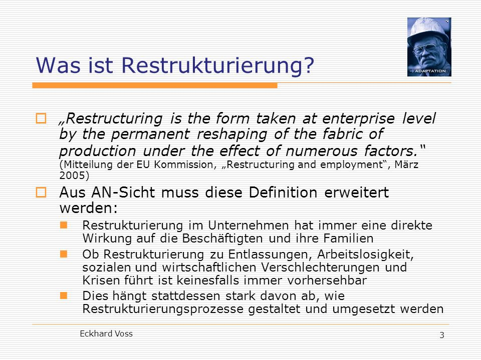 Eckhard Voss 3 Was ist Restrukturierung? Restructuring is the form taken at enterprise level by the permanent reshaping of the fabric of production un