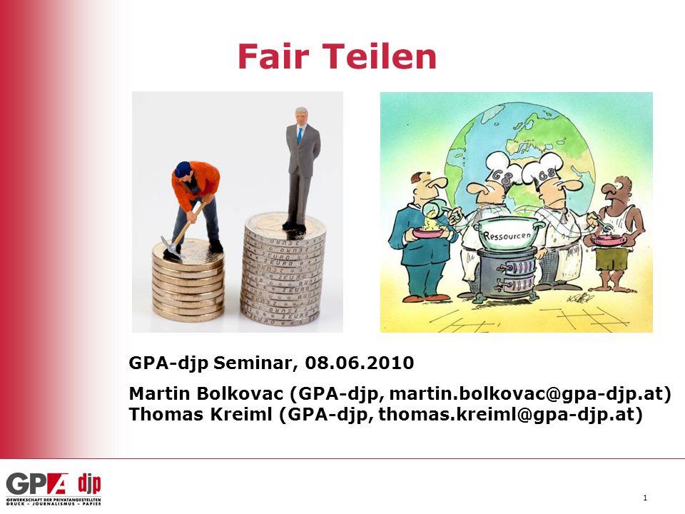 1 Fair Teilen GPA-djp Seminar, 08.06.2010 Martin Bolkovac (GPA-djp, martin.bolkovac@gpa-djp.at) Thomas Kreiml (GPA-djp, thomas.kreiml@gpa-djp.at)