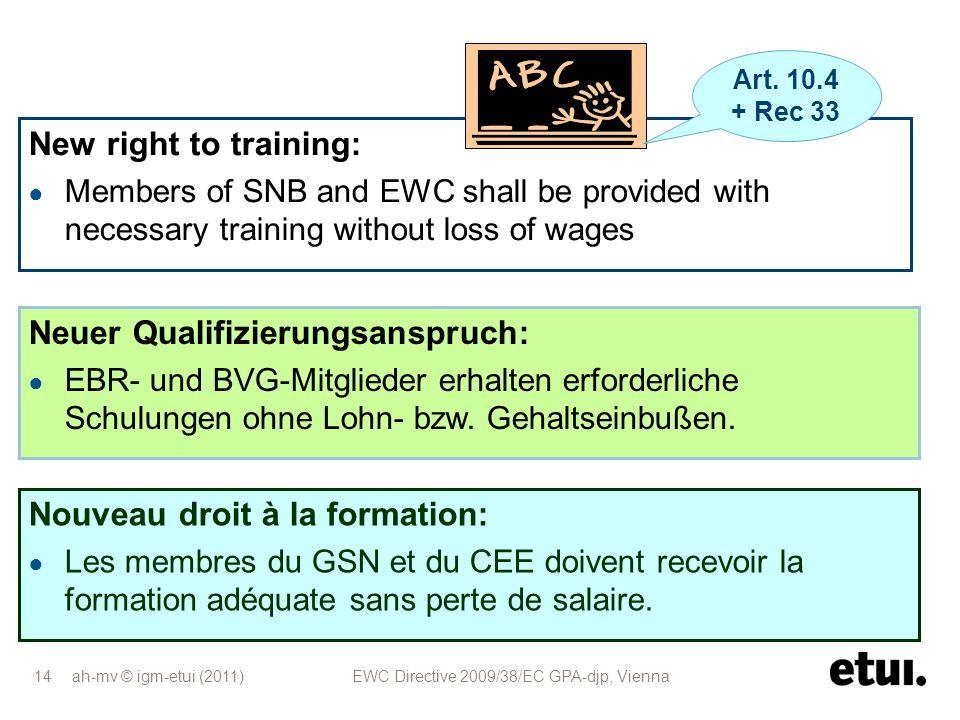 ah-mv © igm-etui (2011) EWC Directive 2009/38/EC GPA-djp, Vienna 14 Neuer Qualifizierungsanspruch: EBR- und BVG-Mitglieder erhalten erforderliche Schu