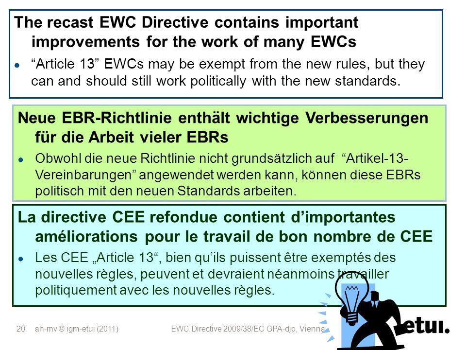 ah-mv © igm-etui (2011) EWC Directive 2009/38/EC GPA-djp, Vienna 20 Neue EBR-Richtlinie enthält wichtige Verbesserungen für die Arbeit vieler EBRs Obw