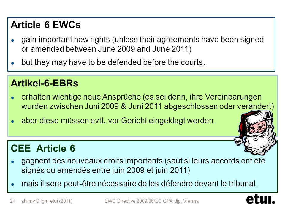 ah-mv © igm-etui (2011) EWC Directive 2009/38/EC GPA-djp, Vienna 21 Artikel-6-EBRs erhalten wichtige neue Ansprüche (es sei denn, ihre Vereinbarungen