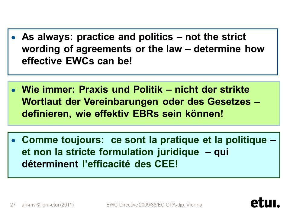 ah-mv © igm-etui (2011) EWC Directive 2009/38/EC GPA-djp, Vienna 27 Wie immer: Praxis und Politik – nicht der strikte Wortlaut der Vereinbarungen oder