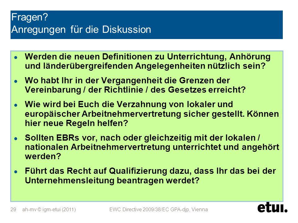 ah-mv © igm-etui (2011) EWC Directive 2009/38/EC GPA-djp, Vienna 29 Fragen? Anregungen für die Diskussion Werden die neuen Definitionen zu Unterrichtu