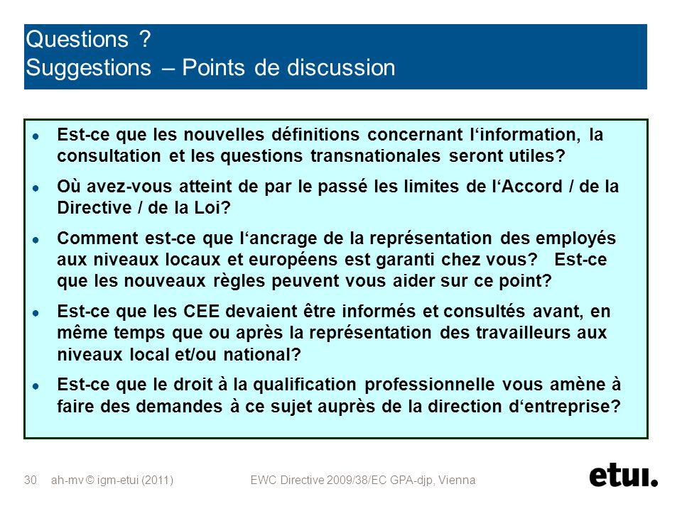 ah-mv © igm-etui (2011) EWC Directive 2009/38/EC GPA-djp, Vienna 30 Questions ? Suggestions – Points de discussion Est-ce que les nouvelles définition