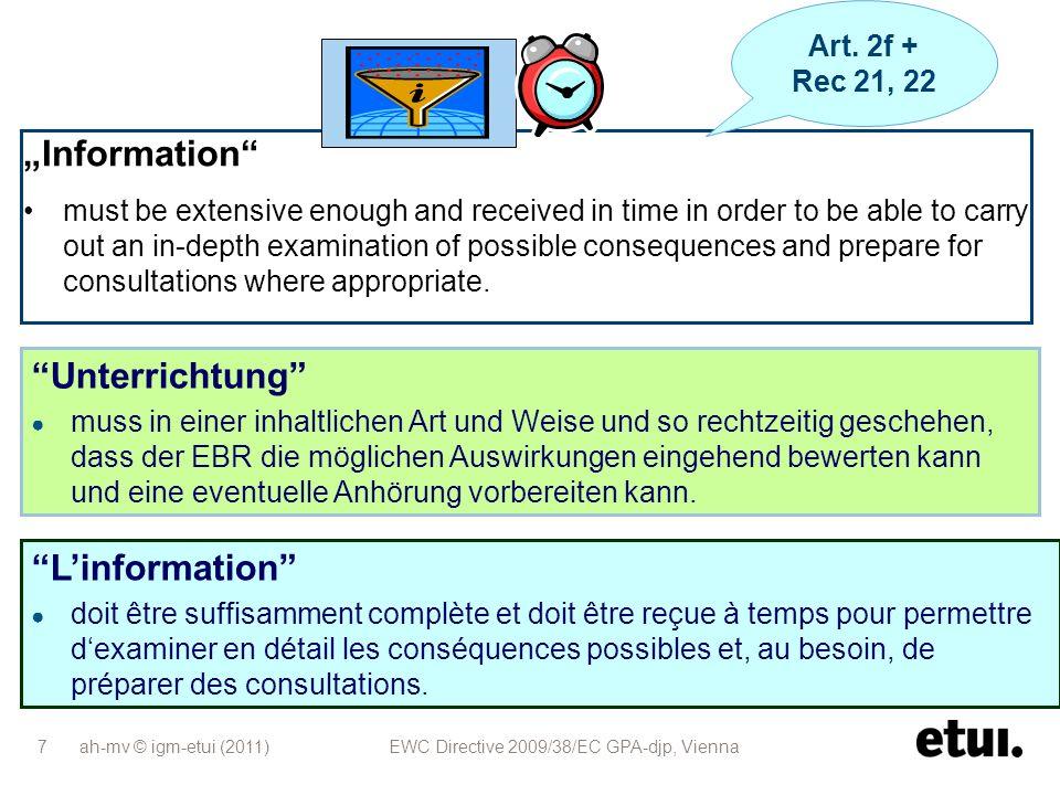 ah-mv © igm-etui (2011) EWC Directive 2009/38/EC GPA-djp, Vienna 18 Neue Anpassungsklausel bedeutet neue BVG-Regelungen, inklusive Auffangregelungen Standard BVG-Zusammensetzung plus 3 Mitglieder der/des bestehenden EBR(s) alte EBR-Vereinbarung(en) wirken nach, bis neue Vereinbarung in Kraft.