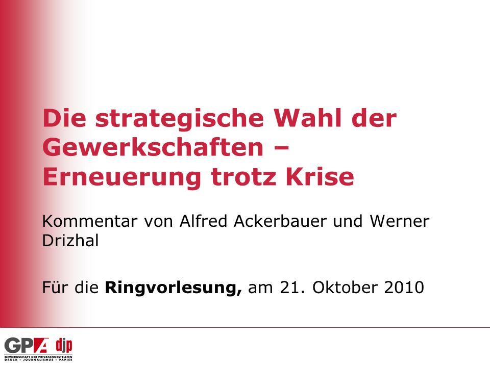 Die strategische Wahl der Gewerkschaften – Erneuerung trotz Krise Kommentar von Alfred Ackerbauer und Werner Drizhal Für die Ringvorlesung, am 21. Okt
