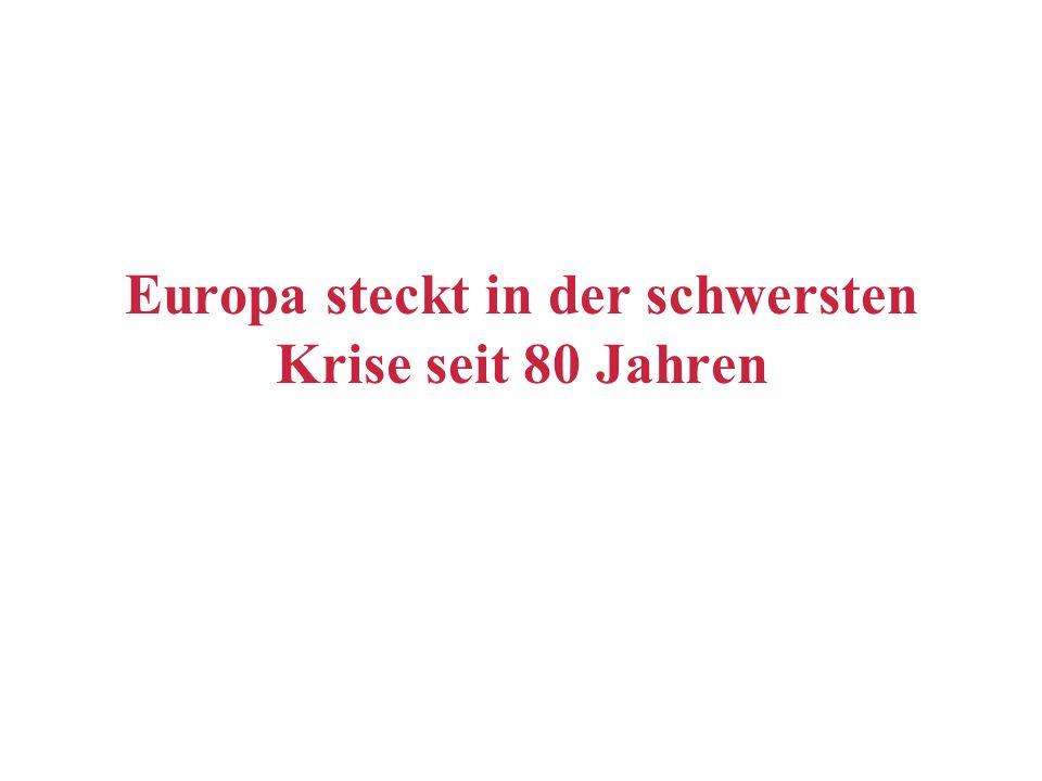 Europa steckt in der schwersten Krise seit 80 Jahren