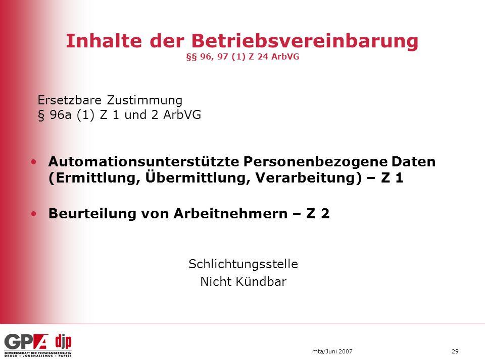 mta/Juni 200729 Inhalte der Betriebsvereinbarung §§ 96, 97 (1) Z 24 ArbVG Automationsunterstützte Personenbezogene Daten (Ermittlung, Übermittlung, Ve