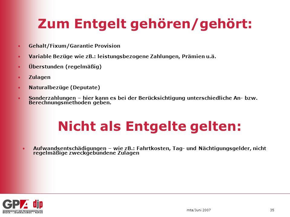 mta/Juni 200735 Zum Entgelt gehören/gehört: Gehalt/Fixum/Garantie Provision Variable Bezüge wie zB.: leistungsbezogene Zahlungen, Prämien u.ä. Überstu