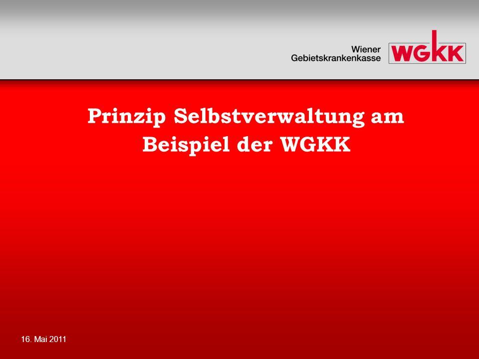 16. Mai 2011 Prinzip Selbstverwaltung am Beispiel der WGKK
