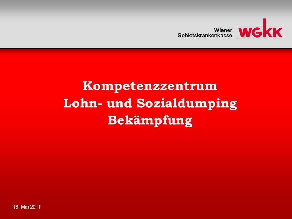 16. Mai 2011 Kompetenzzentrum Lohn- und Sozialdumping Bekämpfung