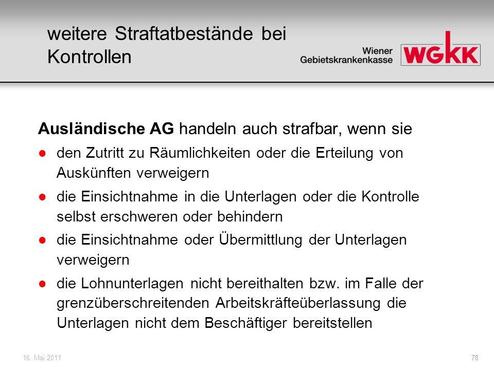 16. Mai 201178 weitere Straftatbestände bei Kontrollen Ausländische AG handeln auch strafbar, wenn sie l den Zutritt zu Räumlichkeiten oder die Erteil