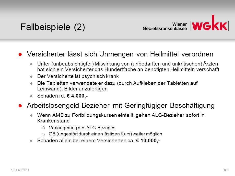 16. Mai 201185 Fallbeispiele (2) l Versicherter lässt sich Unmengen von Heilmittel verordnen l Unter (unbeabsichtigter) Mitwirkung von (unbedarften un
