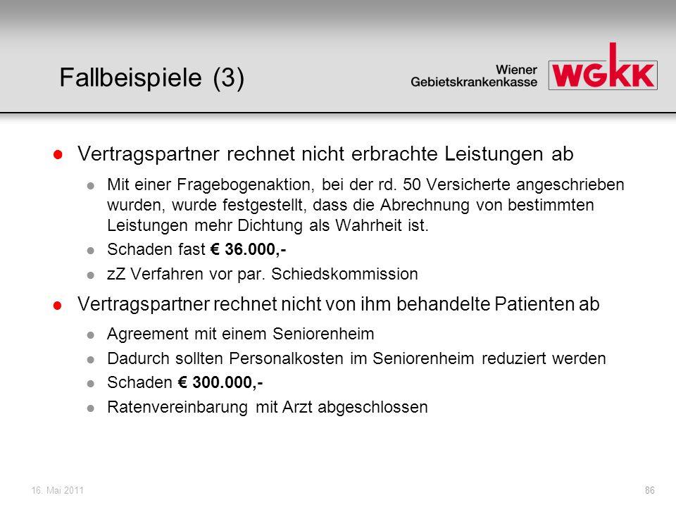 16. Mai 201186 Fallbeispiele (3) l Vertragspartner rechnet nicht erbrachte Leistungen ab l Mit einer Fragebogenaktion, bei der rd. 50 Versicherte ange