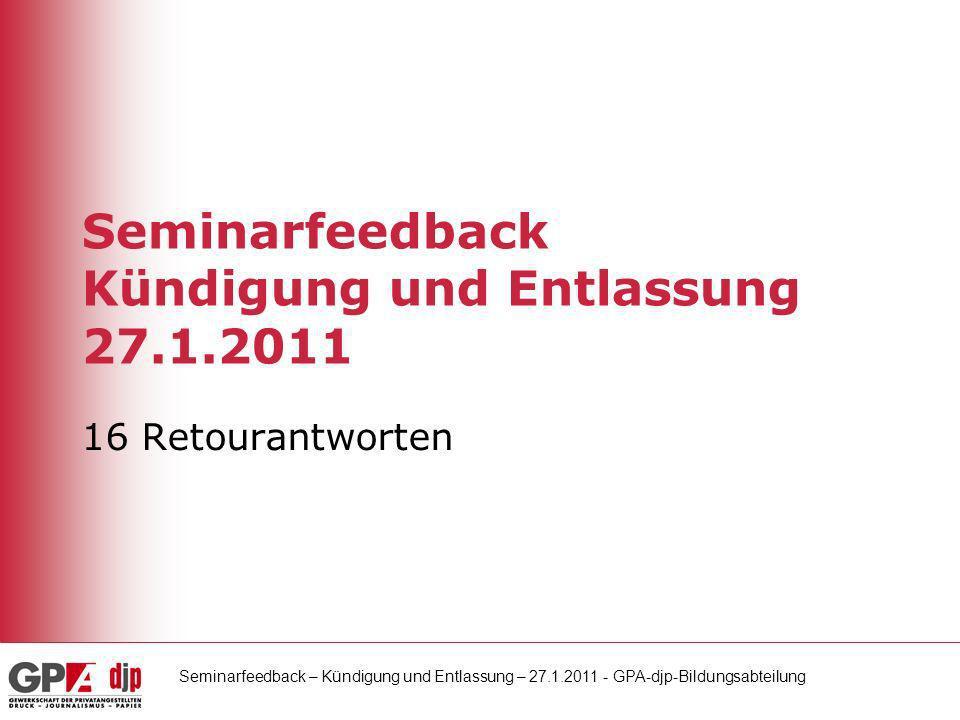 Seminarfeedback – Kündigung und Entlassung – 27.1.2011 - GPA-djp-Bildungsabteilung Kommentar: