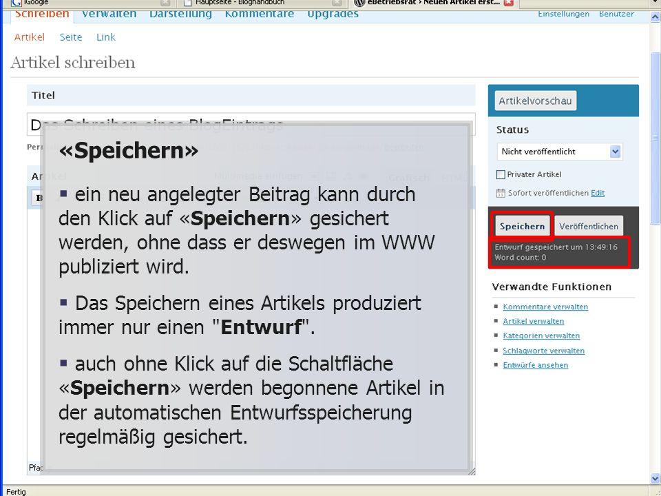 «Speichern» ein neu angelegter Beitrag kann durch den Klick auf «Speichern» gesichert werden, ohne dass er deswegen im WWW publiziert wird.