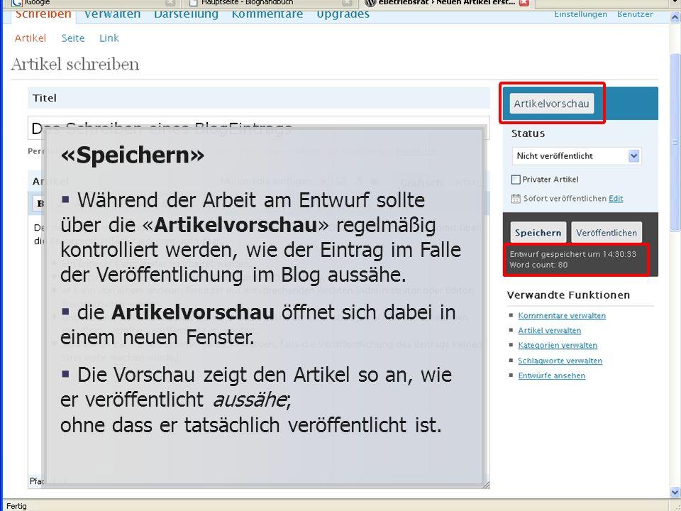 «Speichern» Während der Arbeit am Entwurf sollte über die «Artikelvorschau» regelmäßig kontrolliert werden, wie der Eintrag im Falle der Veröffentlichung im Blog aussähe.
