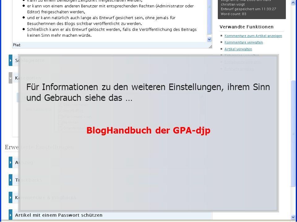 Für Informationen zu den weiteren Einstellungen, ihrem Sinn und Gebrauch siehe das … BlogHandbuch der GPA-djp