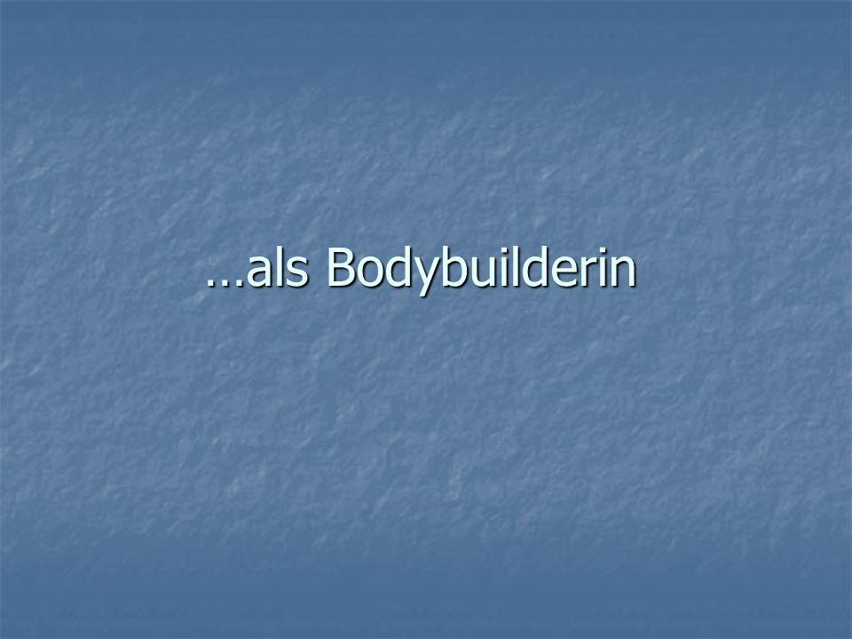 …als Bodybuilderin