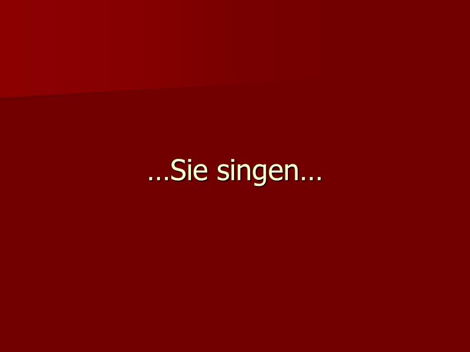 …Sie singen…