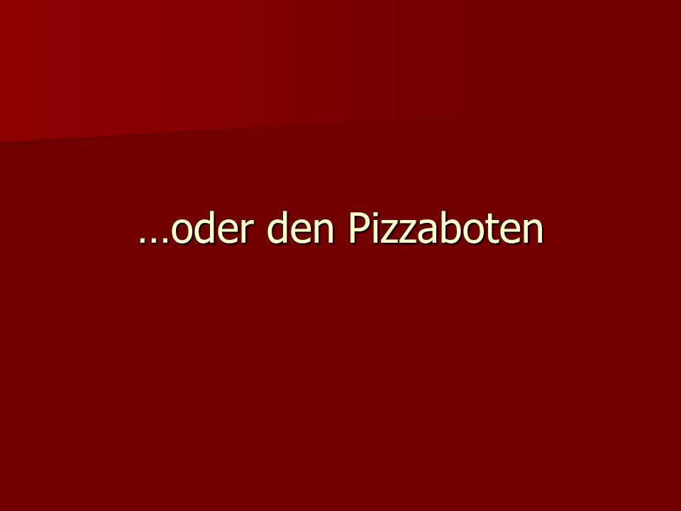 …oder den Pizzaboten