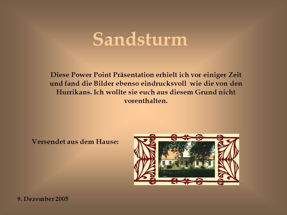Sandsturm Diese Power Point Präsentation erhielt ich vor einiger Zeit und fand die Bilder ebenso eindrucksvoll wie die von den Hurrikans.
