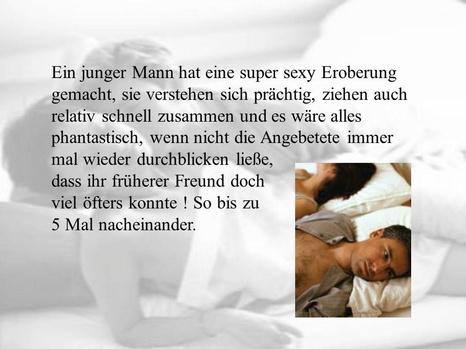Eines Tages schnappt er sich also seine Traumfrau, schleppt die Unzufriedene ins Bett und besorgt es ihr zweimal hintereinander um dann erschöpft ein Nickerchen einzulegen.