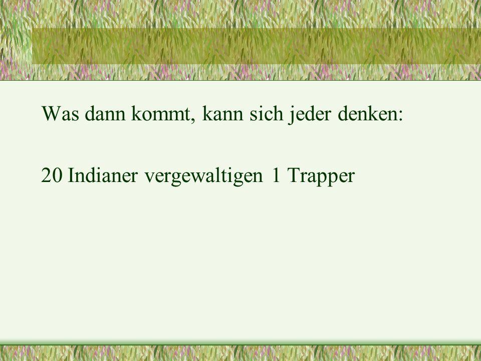 Unser Trapper denkt: Ich weiß, was mich erwartet, aber Toledo ist immer noch besser als der Tod.