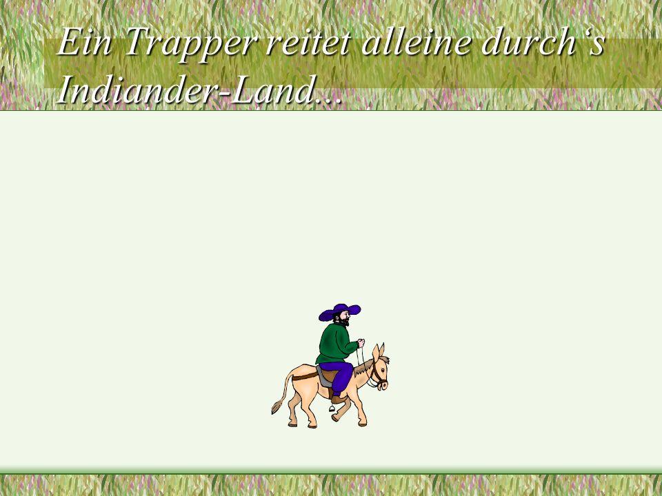 Ein Trapper reitet alleine durchs Indiander-Land...