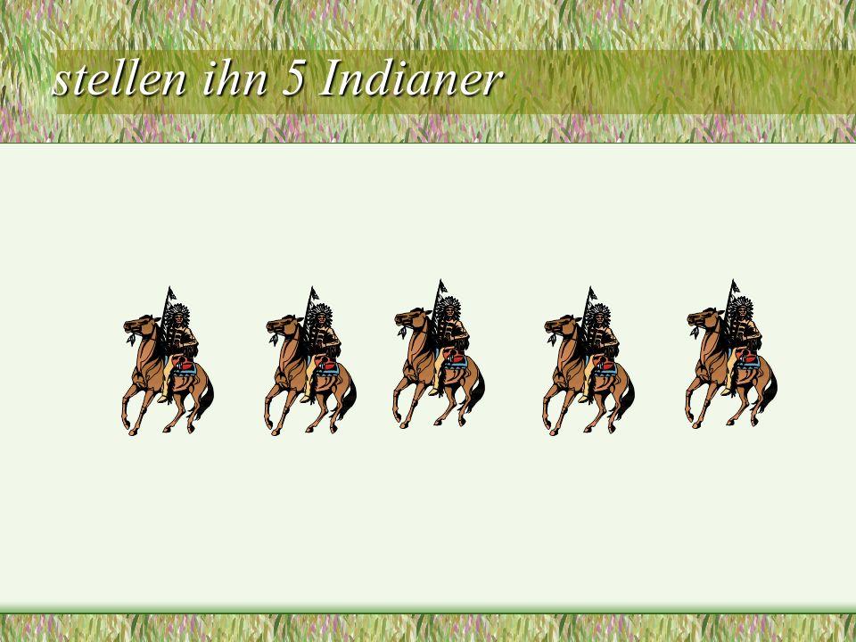 stellen ihn 5 Indianer