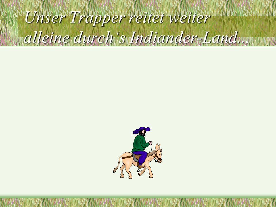 Unser Trapper reitet weiter alleine durchs Indiander-Land...
