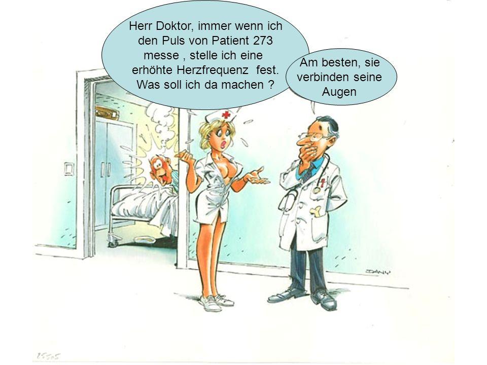 Herr Doktor, immer wenn ich den Puls von Patient 273 messe, stelle ich eine erhöhte Herzfrequenz fest.